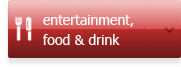 Entertainment, food and drink